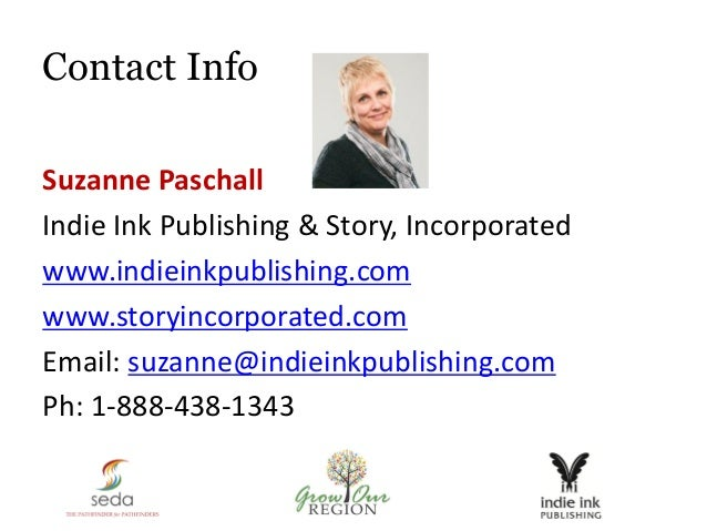 Contact Info Suzanne Paschall Indie Ink Publishing & Story, Incorporated www.indieinkpublishing.com www.storyincorporated....