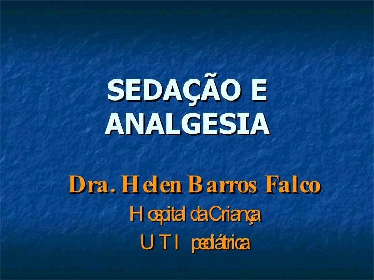 SEDAÇÃO E ANALGESIA Dra. Helen Barros Falco Hospital da Criança UTI pediátrica