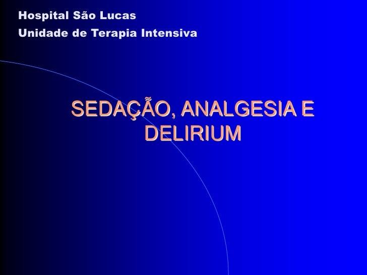 Hospital São LucasUnidade de Terapia Intensiva        SEDAÇÃO, ANALGESIA E             DELIRIUM