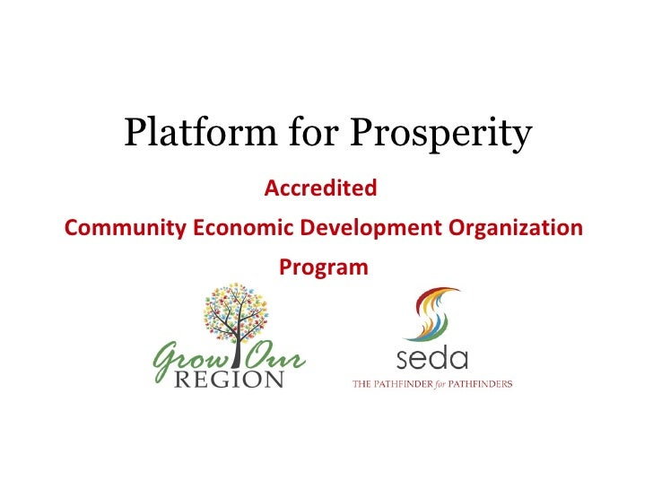 Platform for Prosperity <ul><li>Accredited  </li></ul><ul><li>Community Economic Development Organization Program </li></ul>