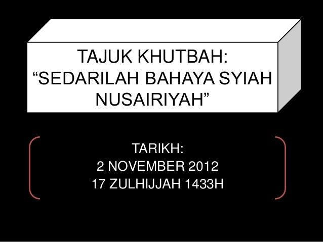 """TAJUK KHUTBAH:""""SEDARILAH BAHAYA SYIAH      NUSAIRIYAH""""           TARIKH:      2 NOVEMBER 2012     17 ZULHIJJAH 1433H"""