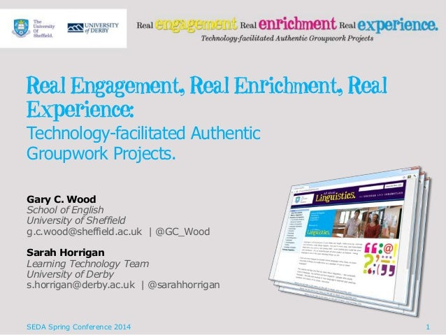 Real Engagement, Real Enrichment, Real Experience: Technology-facilitated Authentic Groupwork Projects. Gary C. Wood Schoo...