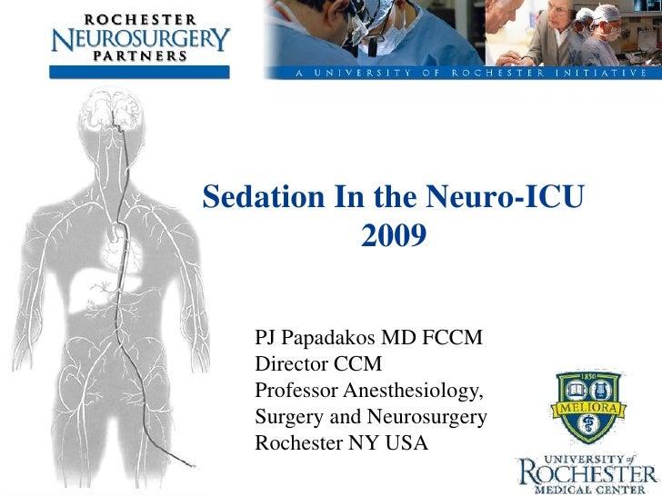 Sedation In the Neuro-ICU            2009     PJ Papadakos MD FCCM    Director CCM    Professor Anesthesiology,    Surgery...