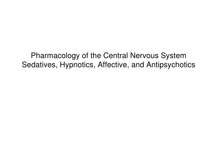 Pharmacology of the Central Nervous SystemSedatives, Hypnotics, Affective, and Antipsychotics
