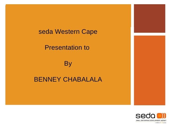 seda Western Cape Presentation to  By BENNEY CHABALALA