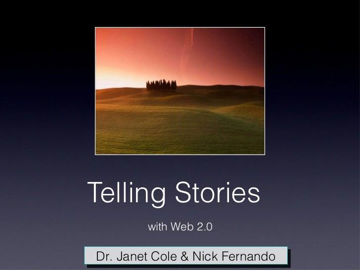 Telling Stories  <ul><li>with Web 2.0 </li></ul>Dr. Janet Cole & Nick Fernando