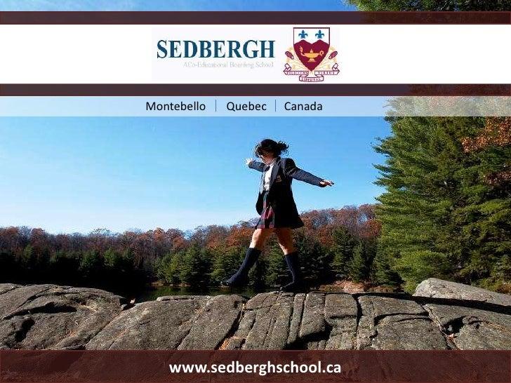 Montebello       Quebec      Canada<br />www.sedberghschool.ca<br />