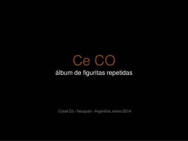 Ce CO álbum de figuritas repetidas  Cutral Có - Neuquén - Argentina, enero 2014