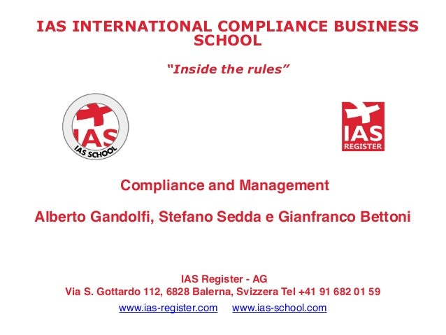 "IAS INTERNATIONAL COMPLIANCE BUSINESS SCHOOL ""Inside the rules"" Compliance and Management Alberto Gandolfi, Stefano Sedda ..."