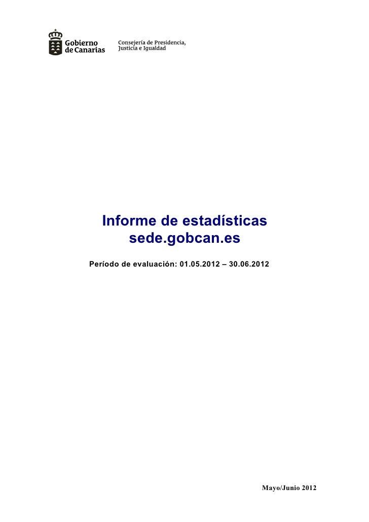 Informe de estadísticas       sede.gobcan.esPeríodo de evaluación: 01.05.2012 – 30.06.2012                                ...