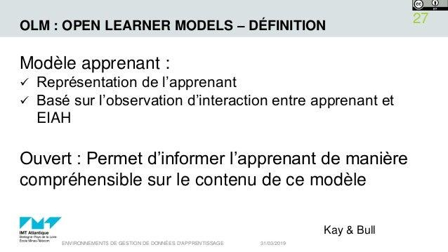 OLM : OPEN LEARNER MODELS – DÉFINITION Modèle apprenant :  Représentation de l'apprenant  Basé sur l'observation d'inter...