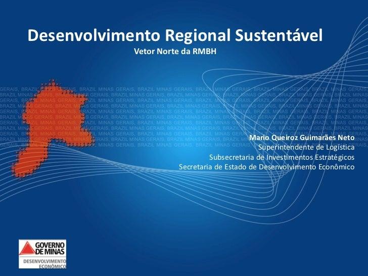 Desenvolvimento Regional Sustentável            Vetor Norte da RMBH                                           Mario Queiro...