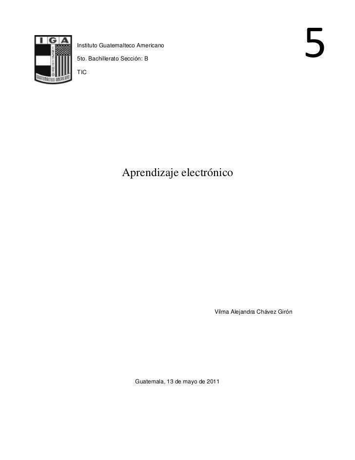 5-159385-146050Instituto Guatemalteco Americano<br />5to. Bachillerato Sección: B<br />TIC<br />Aprendizaje electrónico<br...