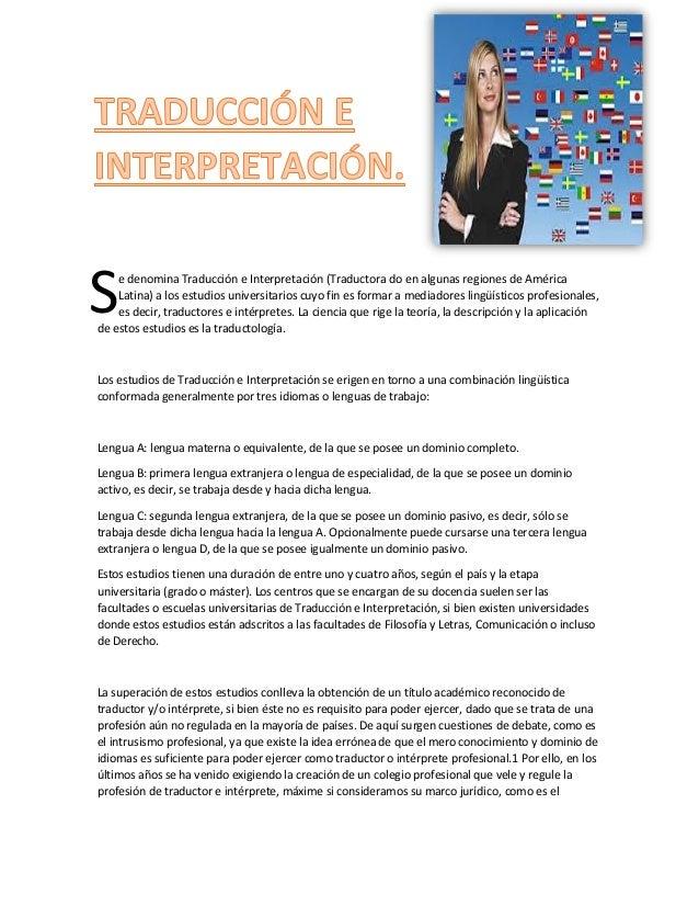 e denomina Traducción e Interpretación (Traductora do en algunas regiones de América Latina) a los estudios universitarios...