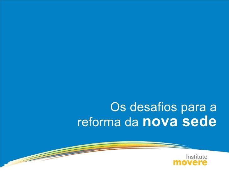 Os desafios para a reforma da  nova sede