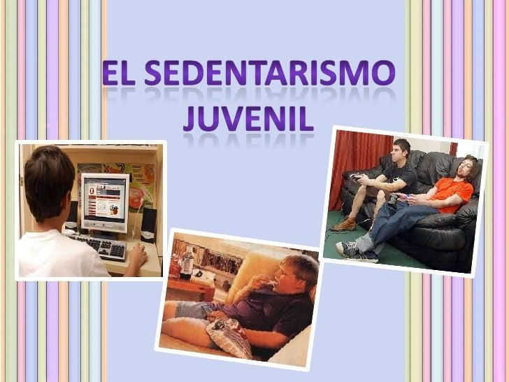 El sedentarismo es la carencia de la actividadfísica, lo que , por lo general, pone alorganismo humano en situación vulner...