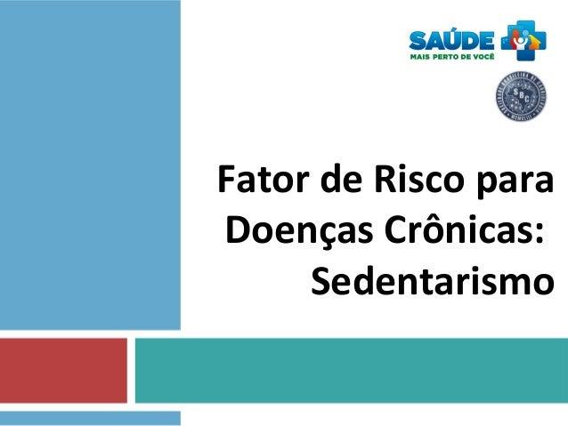 Fator de Risco para Doenças Crônicas: Sedentarismo