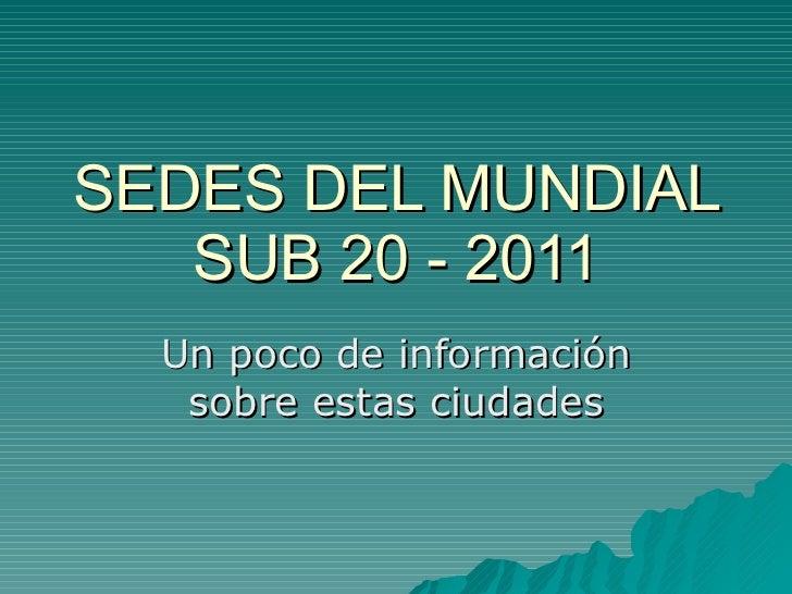 SEDES DEL MUNDIAL SUB 20 - 2011 Un poco de información sobre estas ciudades