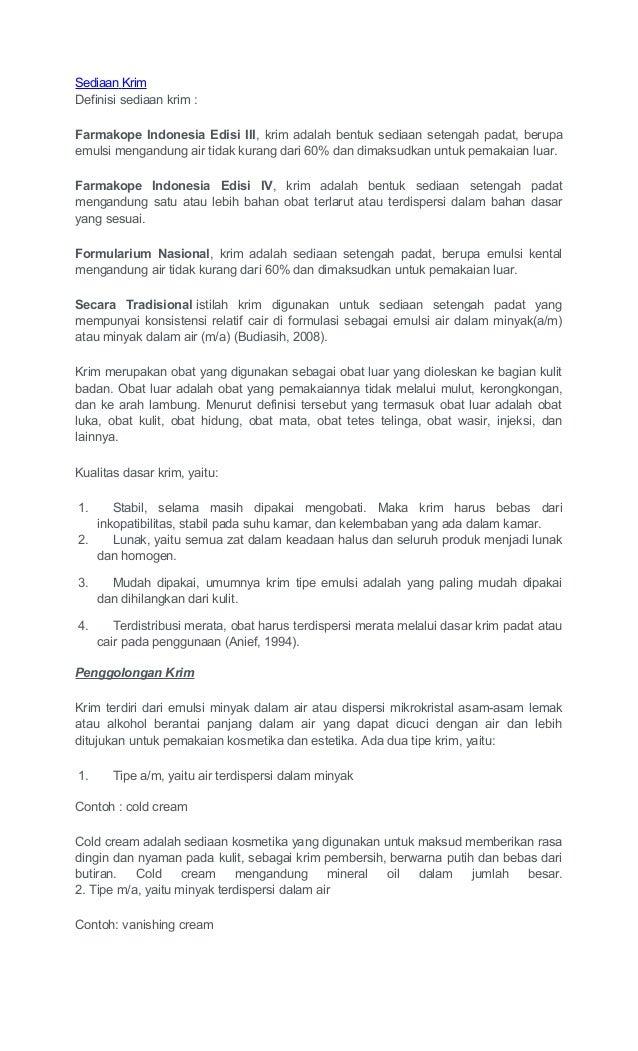 Sediaan KrimDefinisi sediaan krim :Farmakope Indonesia Edisi III, krim adalah bentuk sediaan setengah padat, berupaemulsi ...