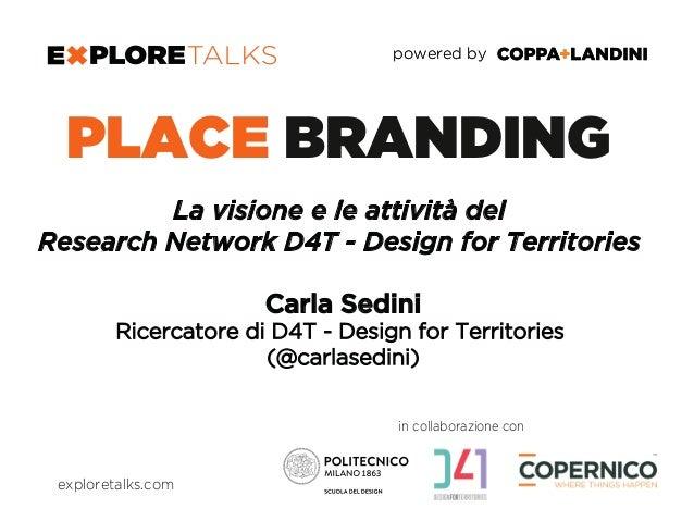 powered bypowered by in collaborazione con PLACE BRANDING La visione e le attività del Research Network D4T - Design for T...