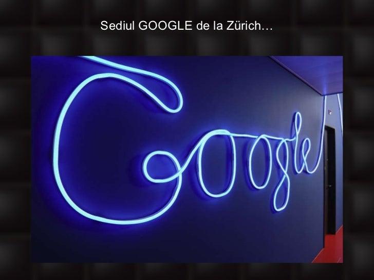 Sediul GOOGLE de la Zürich…