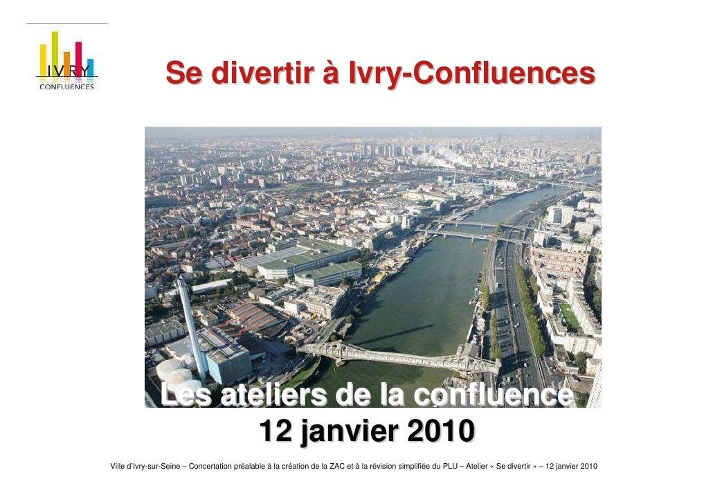 Se divertir à Ivry-Confluences                    Les ateliers de la confluence                       12 janvier 2010 Vill...