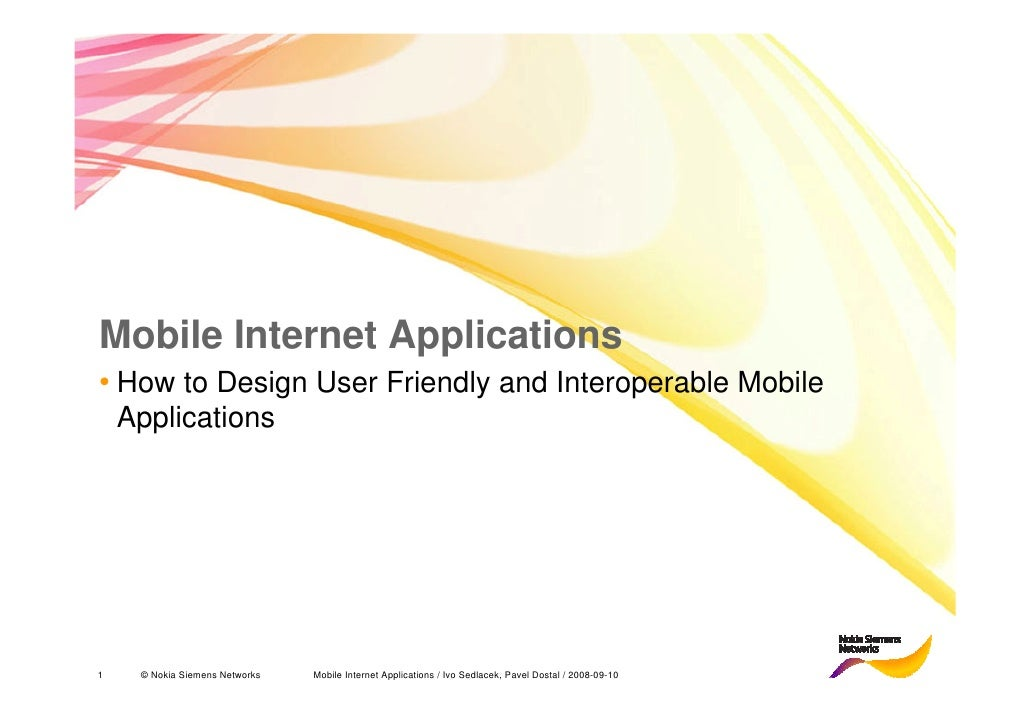 Mobile Internet Applications • How to Design User Friendly and Interoperable Mobile     Applications     1    © Nokia Siem...