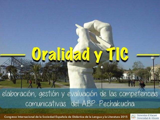 Oralidad y TIC Universitat d'AlacantCongreso Internacional de la Sociedad Española de Didáctica de la Lengua y la Literatu...