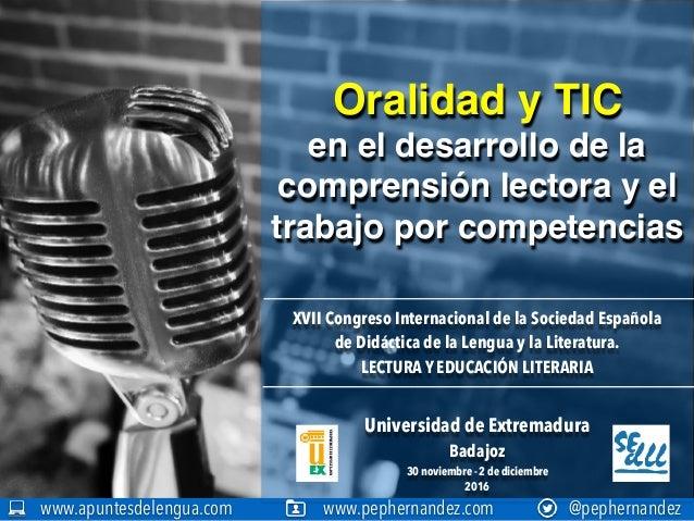 Oralidad y TIC en el desarrollo de la comprensión lectora y el trabajo por competencias www.apuntesdelengua.com www.pepher...