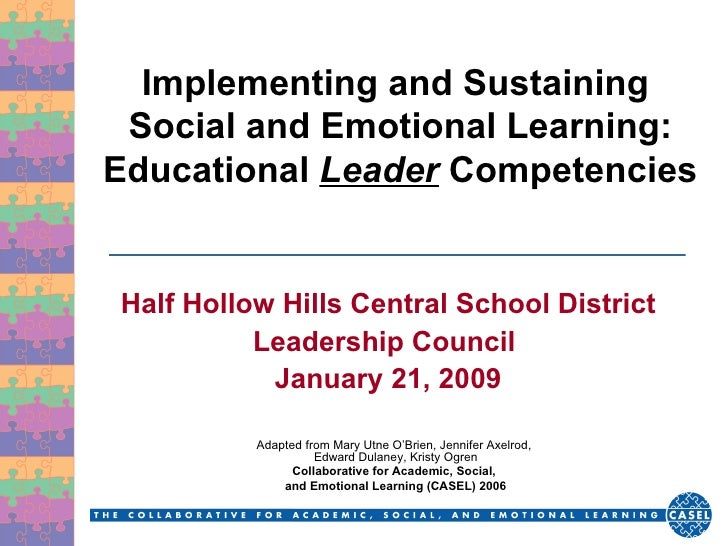 Implementing and Sustaining  Social and Emotional Learning: Educational  Leader  Competencies Half Hollow Hills Central Sc...