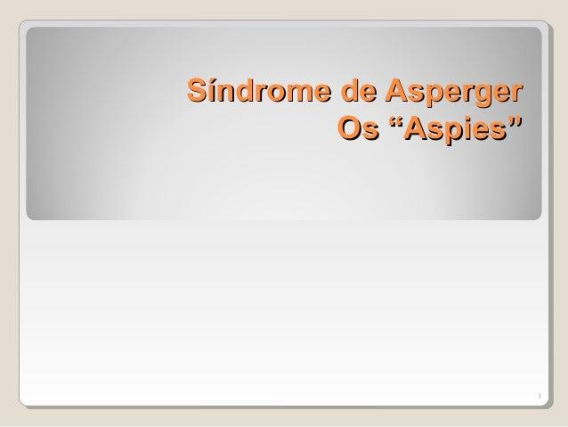 """Síndrome de AspergerSíndrome de Asperger Os """"Aspies""""Os """"Aspies"""" 1"""