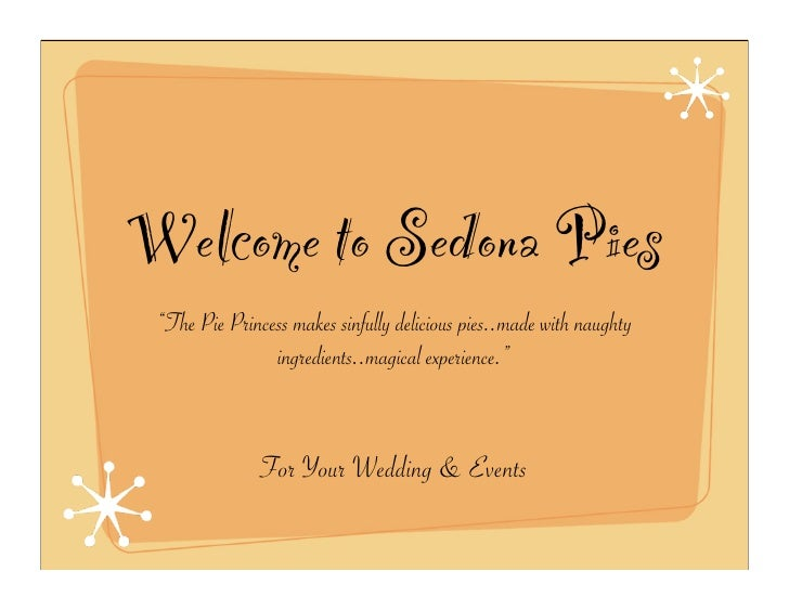 "Welcome to Sedona Pies  ""The Pie Princess makes sinfully delicious pies..made with naughty                 ingredients..ma..."