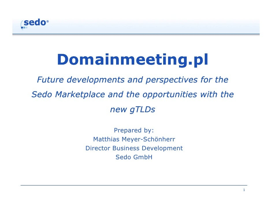 Domainmeeting.pl Future developments and perspectives for theSedo Marketplace and the opportunities with the              ...