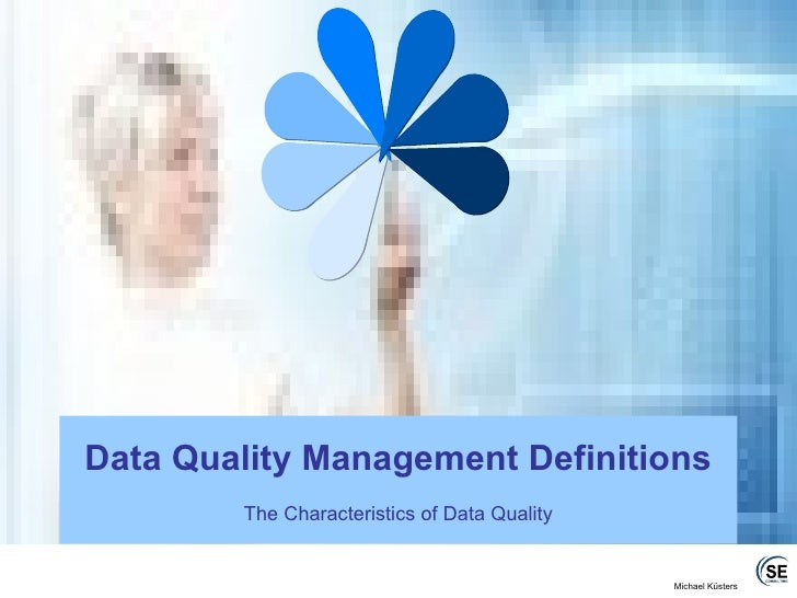 Data Quality Management Definitions The Characteristics of Data Quality
