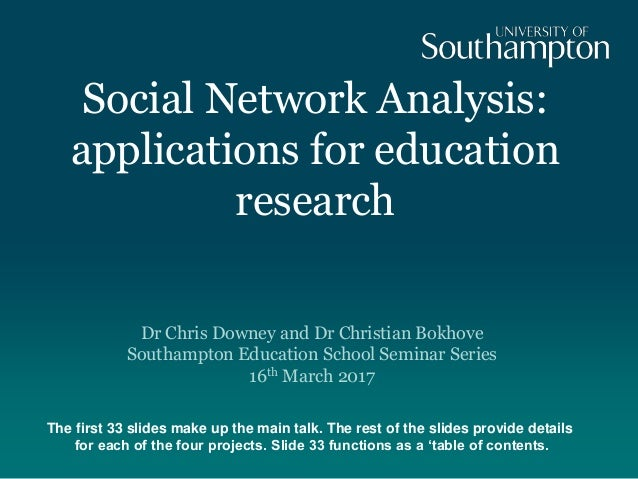 Social Network Analysis: applications for education research Dr Chris Downey and Dr Christian Bokhove Southampton Educatio...