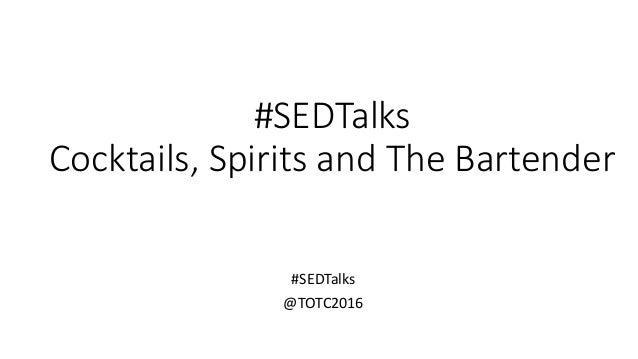 #SEDTalks Cocktails, Spirits and The Bartender #SEDTalks @TOTC2016