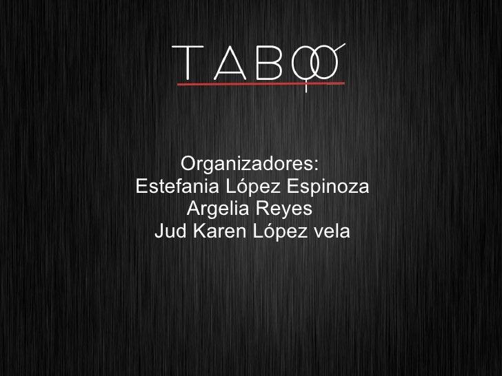 Organizadores:  Estefania López Espinoza Argelia Reyes  Jud Karen López vela