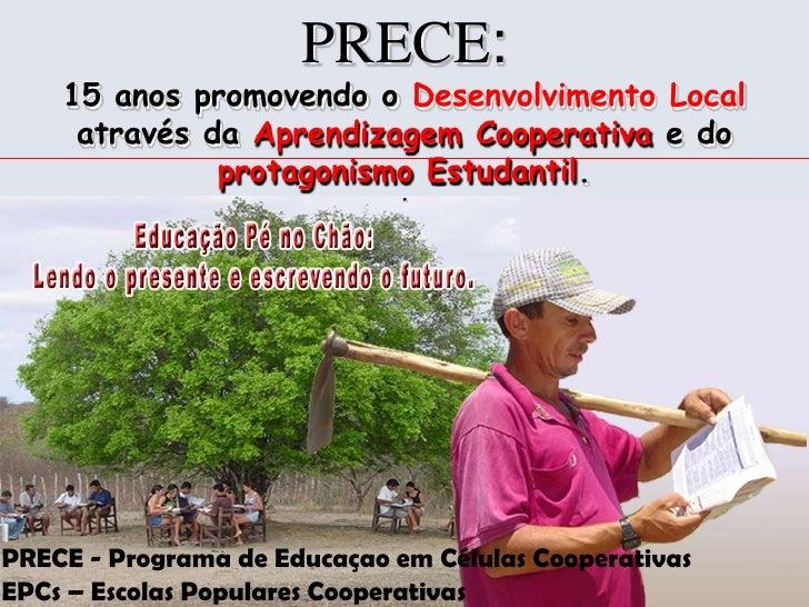 PRECE: <br />15 anos promovendo o Desenvolvimento Local através da Aprendizagem Cooperativa e do protagonismo Estudantil.<...