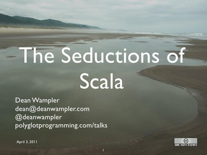 The Seductions of                     Scala            Dean Wampler            dean@deanwampler.com            @deanwample...