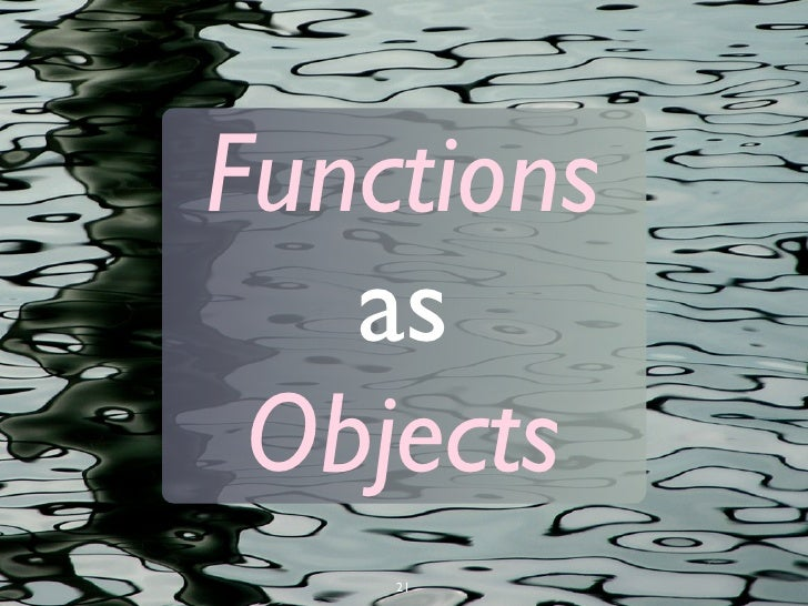 Back to                              functions as                                objects...                               ...