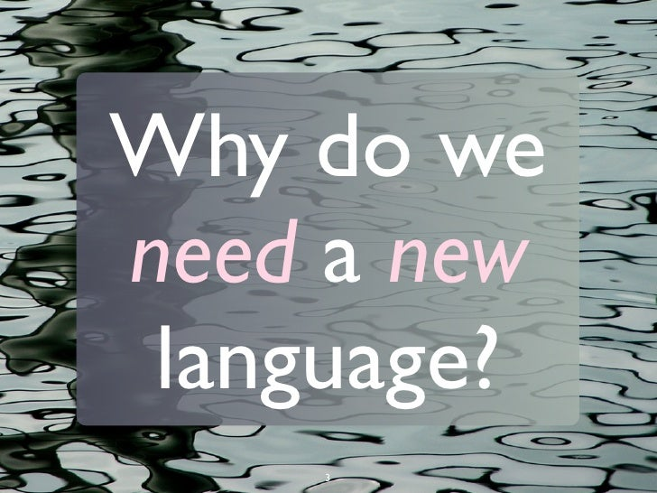 Why do we                              need a new                               language?                                 ...