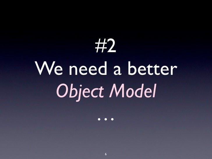 #2                              We need a better                               Object Model                               ...