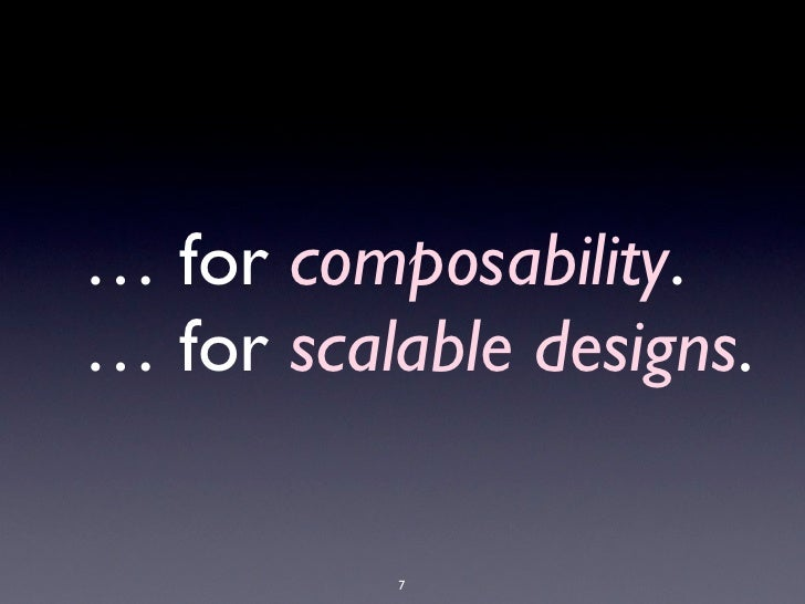 … for composability.                  … for scalable designs.                                                             ...