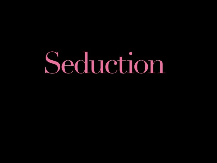 Seduction the process of deliberately enticing a person     to engage in some sort of behavior,          frequently sexual...