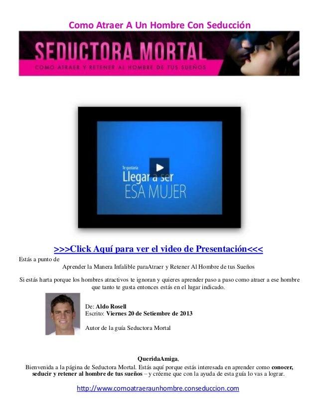 Como Atraer A Un Hombre Con Seducción >>>Click Aquí para ver el video de Presentación<<< Estás a punto de Aprender la Mane...
