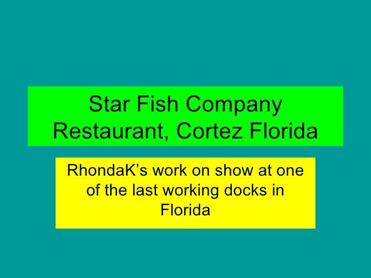 Star Fish Company Restaurant, Cortez Florida RhondaK's work on show at one of the last working docks in Florida