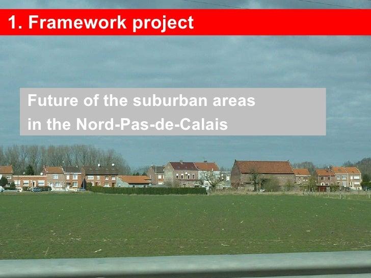 1. Framework project Future of the suburban areas in the Nord-Pas-de-Calais