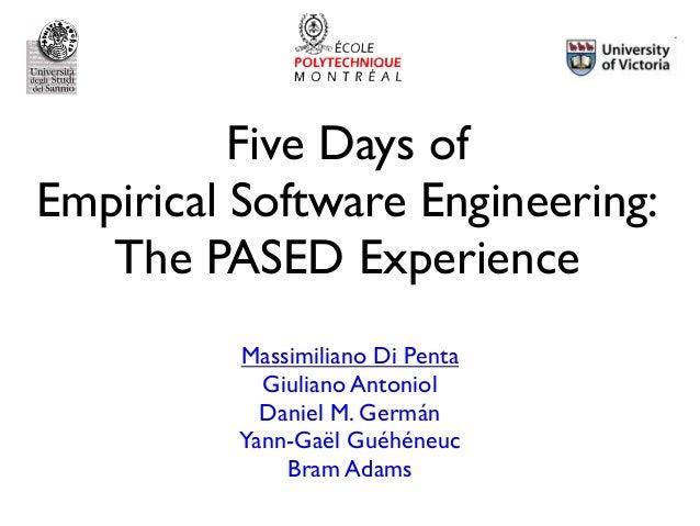 Five Days of Empirical Software Engineering: The PASED Experience Massimiliano Di Penta Giuliano Antoniol Daniel M. Germán...