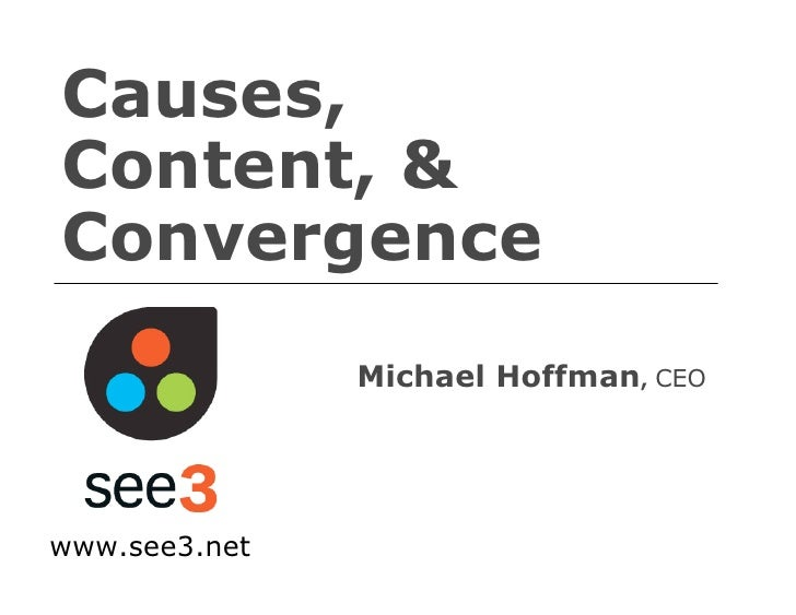 Causes, Content, & Convergence                Michael Hoffman, CEO     www.see3.net