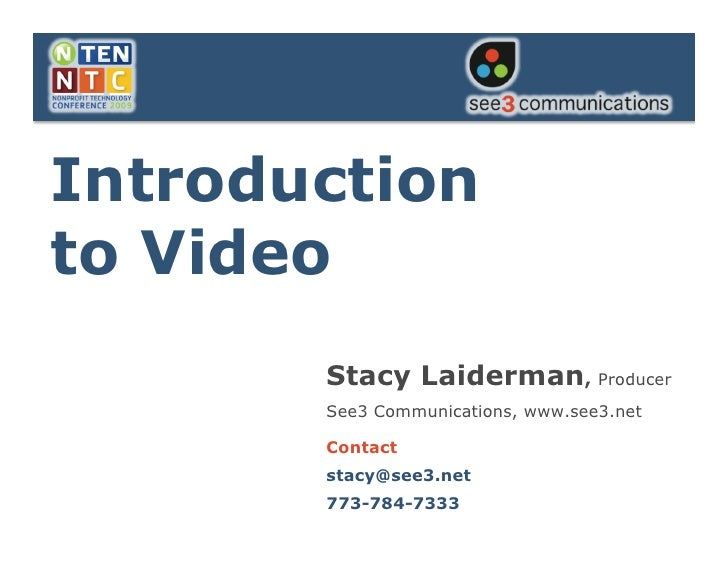 Introduction to Video        Stacy Laiderman, Producer        See3 Communications, www.see3.net         Contact        sta...